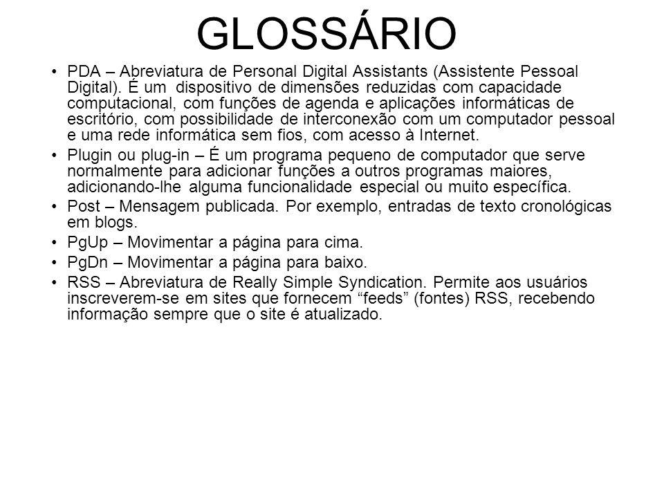 GLOSSÁRIO PDA – Abreviatura de Personal Digital Assistants (Assistente Pessoal Digital).