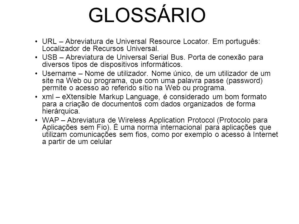 GLOSSÁRIO URL – Abreviatura de Universal Resource Locator.
