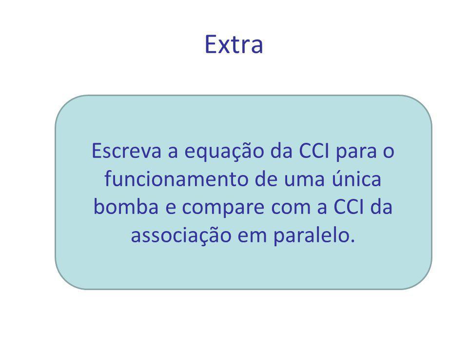 Extra Escreva a equação da CCI para o funcionamento de uma única bomba e compare com a CCI da associação em paralelo.