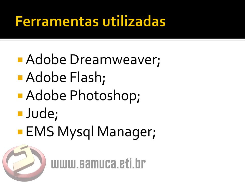  Adobe Dreamweaver;  Adobe Flash;  Adobe Photoshop;  Jude;  EMS Mysql Manager;