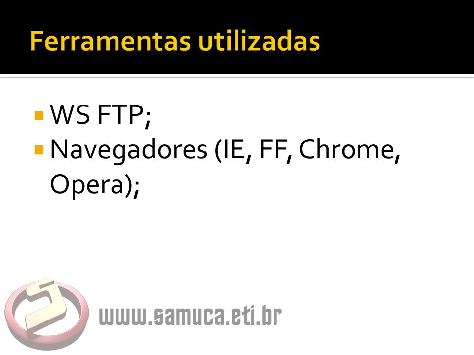  WS FTP;  Navegadores (IE, FF, Chrome, Opera);