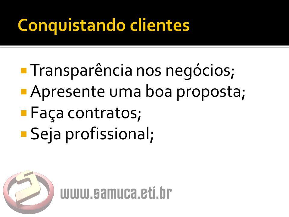  Transparência nos negócios;  Apresente uma boa proposta;  Faça contratos;  Seja profissional;