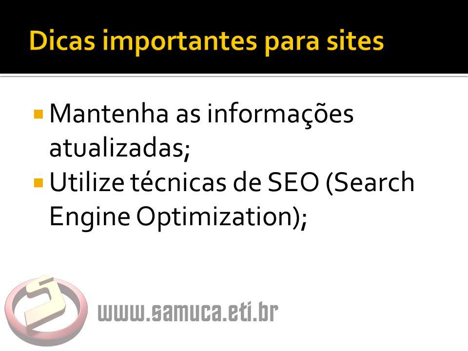  Mantenha as informações atualizadas;  Utilize técnicas de SEO (Search Engine Optimization);