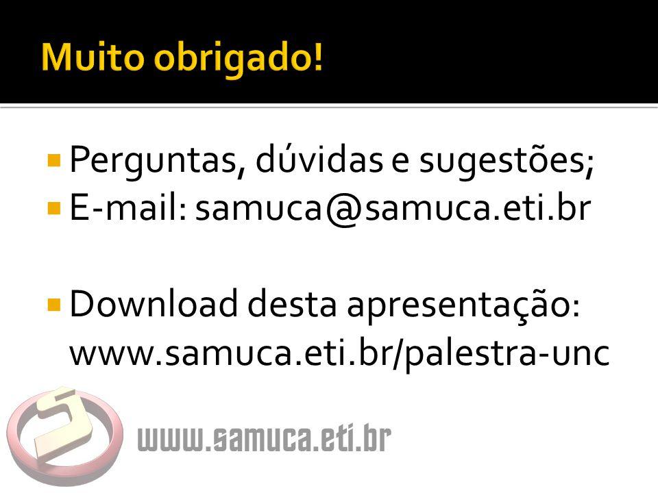  Perguntas, dúvidas e sugestões;  E-mail: samuca@samuca.eti.br  Download desta apresentação: www.samuca.eti.br/palestra-unc
