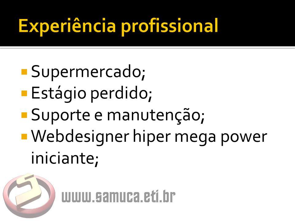  Supermercado;  Estágio perdido;  Suporte e manutenção;  Webdesigner hiper mega power iniciante;