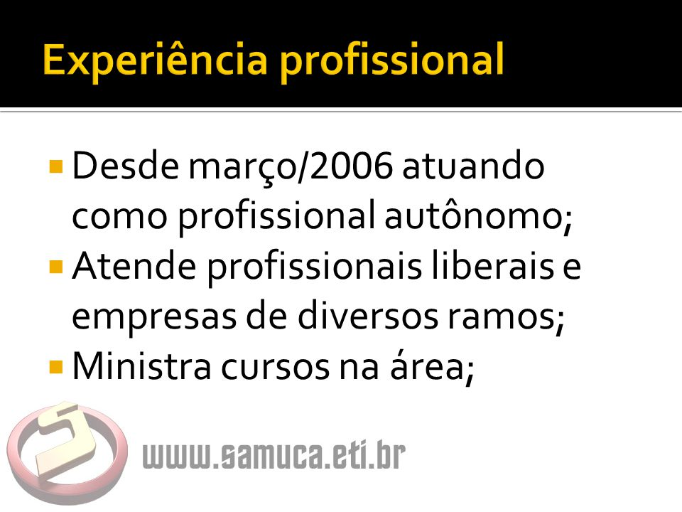  Desde março/ 2006 atuando como profissional autônomo;  Atende profissionais liberais e empresas de diversos ramos;  Ministra cursos na área;
