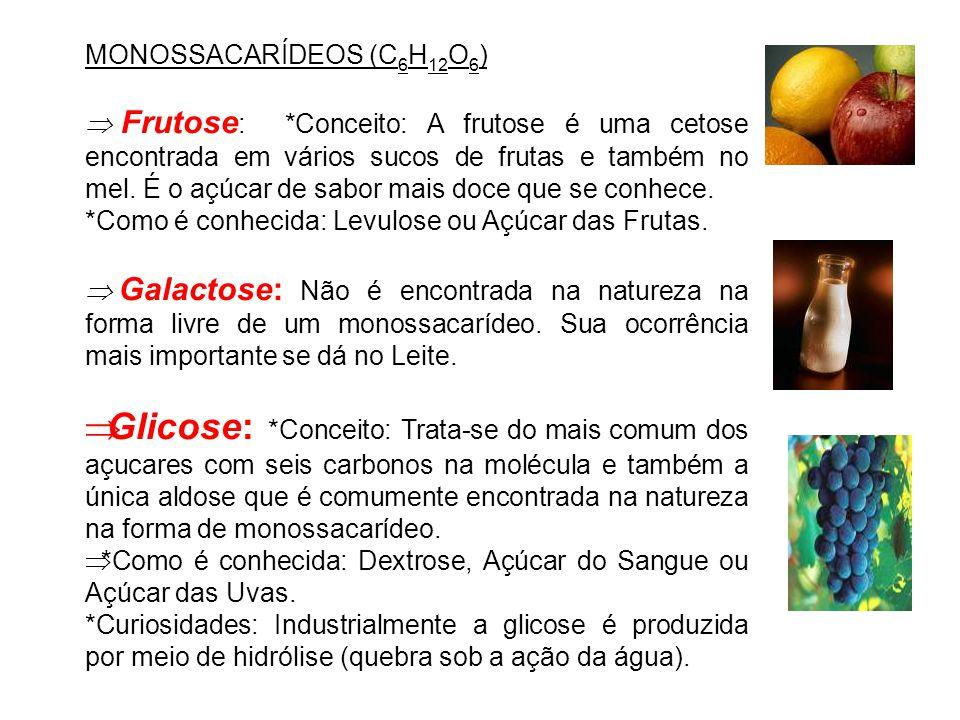 MONOSSACARÍDEOS (C 6 H 12 O 6 )  Frutose : *Conceito: A frutose é uma cetose encontrada em vários sucos de frutas e também no mel. É o açúcar de sabo
