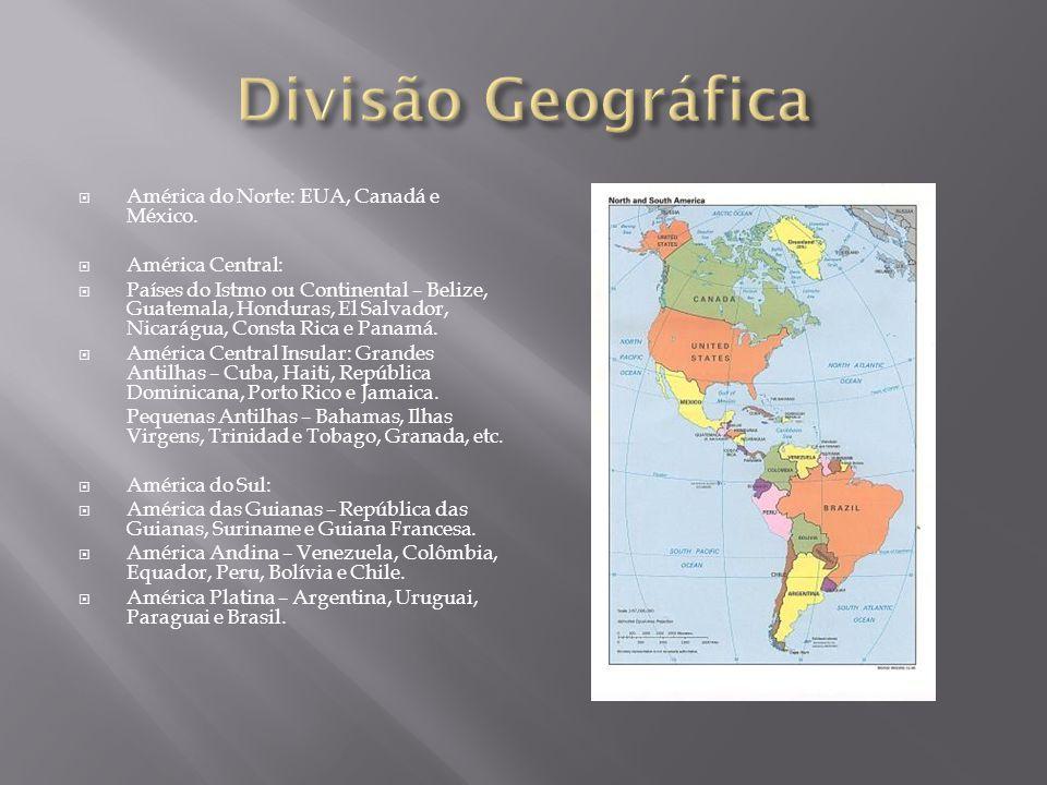  América do Norte: EUA, Canadá e México.  América Central:  Países do Istmo ou Continental – Belize, Guatemala, Honduras, El Salvador, Nicarágua, C
