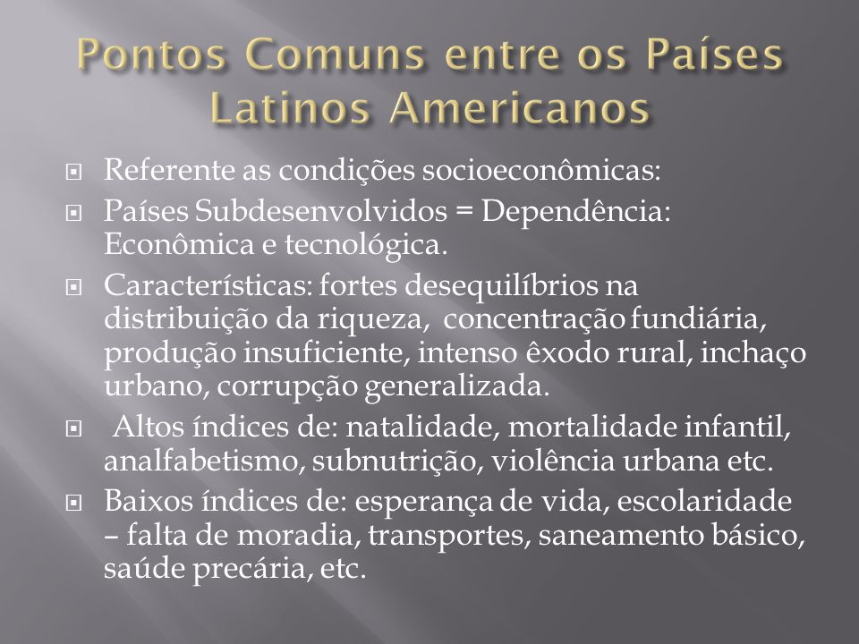  Referente as condições socioeconômicas:  Países Subdesenvolvidos = Dependência: Econômica e tecnológica.  Características: fortes desequilíbrios n