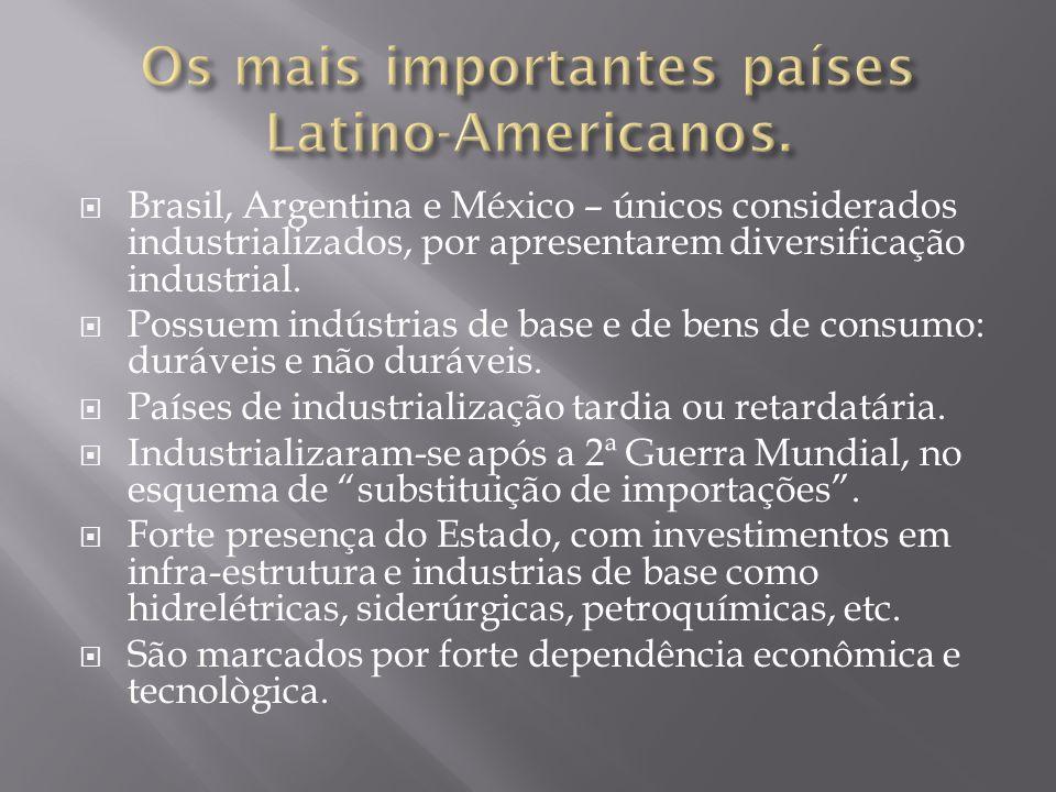  Brasil, Argentina e México – únicos considerados industrializados, por apresentarem diversificação industrial.  Possuem indústrias de base e de ben