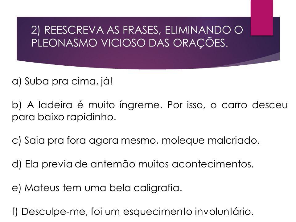 3) LEIA ESTE POEMA, DE JOSÉ PAULO PAES: Meu amor é simples, Dora, Como a água e o pão.
