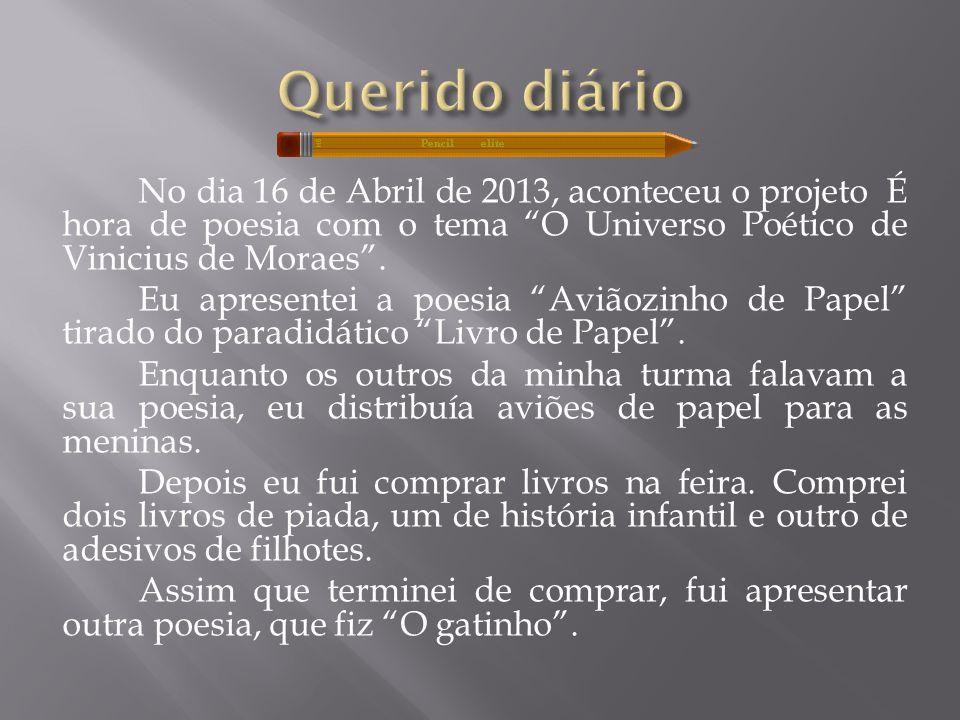 """No dia 16 de Abril de 2013, aconteceu o projeto É hora de poesia com o tema """"O Universo Poético de Vinicius de Moraes"""". Eu apresentei a poesia """"Aviãoz"""