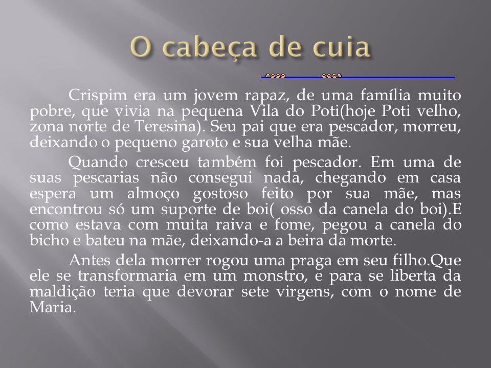 Crispim era um jovem rapaz, de uma família muito pobre, que vivia na pequena Vila do Poti(hoje Poti velho, zona norte de Teresina). Seu pai que era pe