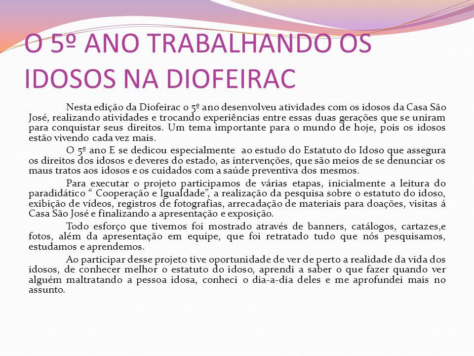 O 5º ANO TRABALHANDO OS IDOSOS NA DIOFEIRAC Nesta edição da Diofeirac o 5º ano desenvolveu atividades com os idosos da Casa São José, realizando ativi