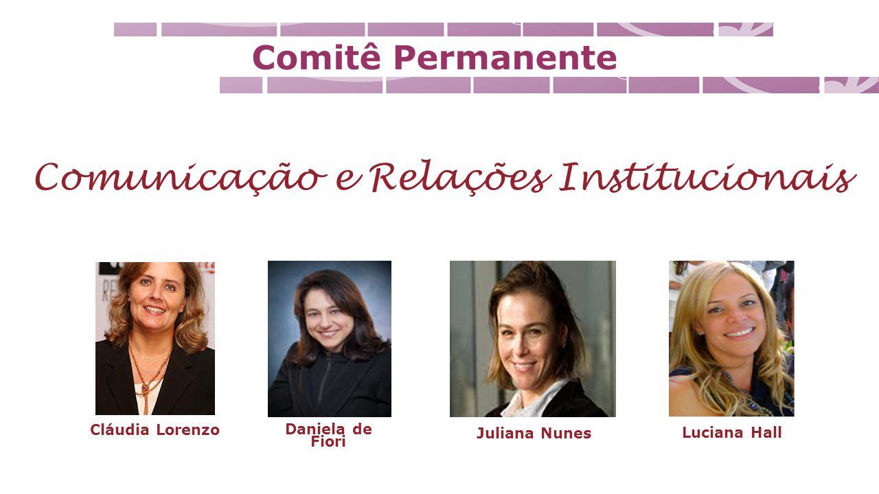 Comitê Permanente Comunicação e Relações Institucionais Daniela de Fiori Juliana Nunes Luciana Hall Cláudia Lorenzo