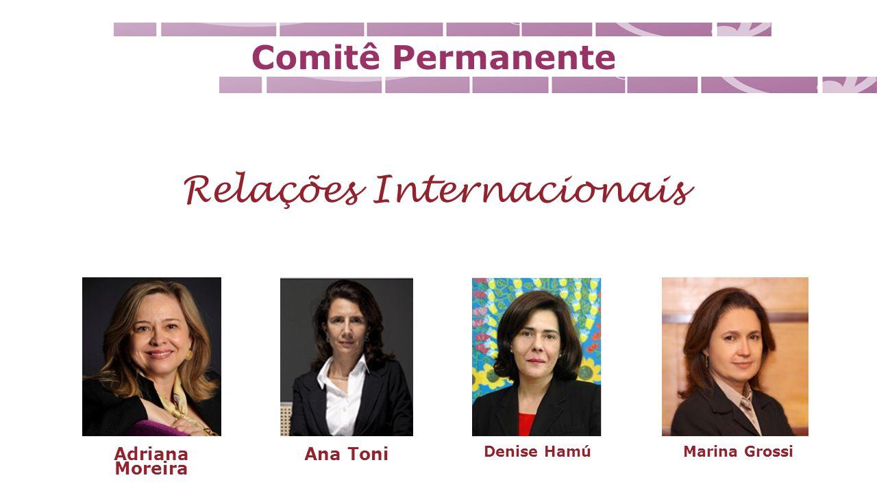 Comitê Permanente Relações Internacionais Marina GrossiDenise Hamú Ana Toni Adriana Moreira