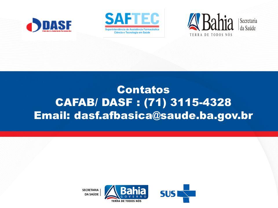 Contatos CAFAB/ DASF : (71) 3115-4328 Email: dasf.afbasica@saude.ba.gov.br