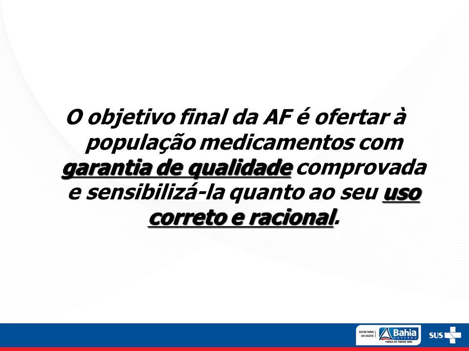 garantia de qualidade uso correto e racional O objetivo final da AF é ofertar à população medicamentos com garantia de qualidade comprovada e sensibil
