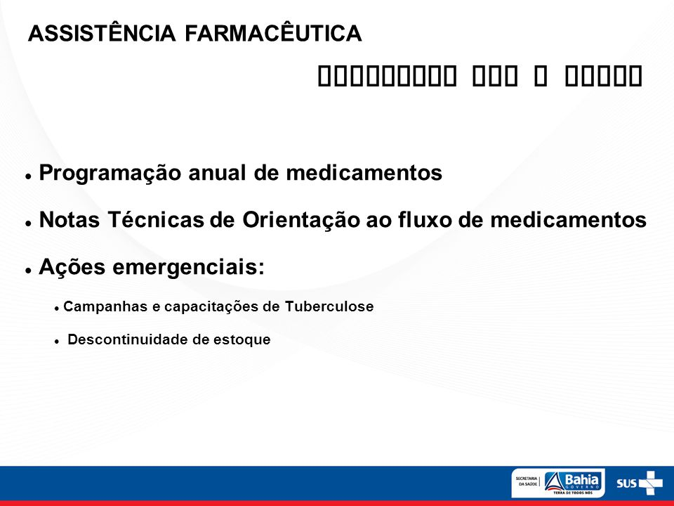 Programação anual de medicamentos Notas Técnicas de Orientação ao fluxo de medicamentos Ações emergenciais: Campanhas e capacitações de Tuberculose De