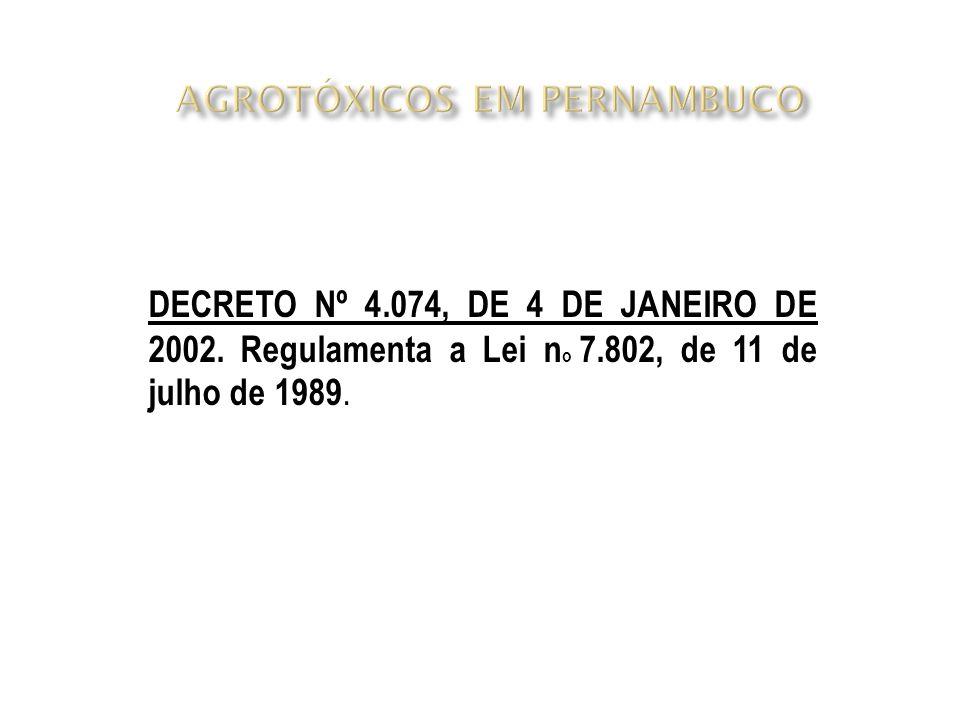 DECRETO Nº 4.074, DE 4 DE JANEIRO DE 2002. Regulamenta a Lei n o 7.802, de 11 de julho de 1989.