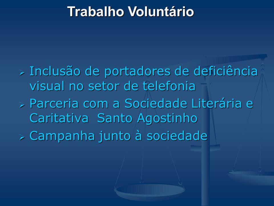  Inclusão de portadores de deficiência visual no setor de telefonia  Parceria com a Sociedade Literária e Caritativa Santo Agostinho  Campanha junto à sociedade Trabalho Voluntário