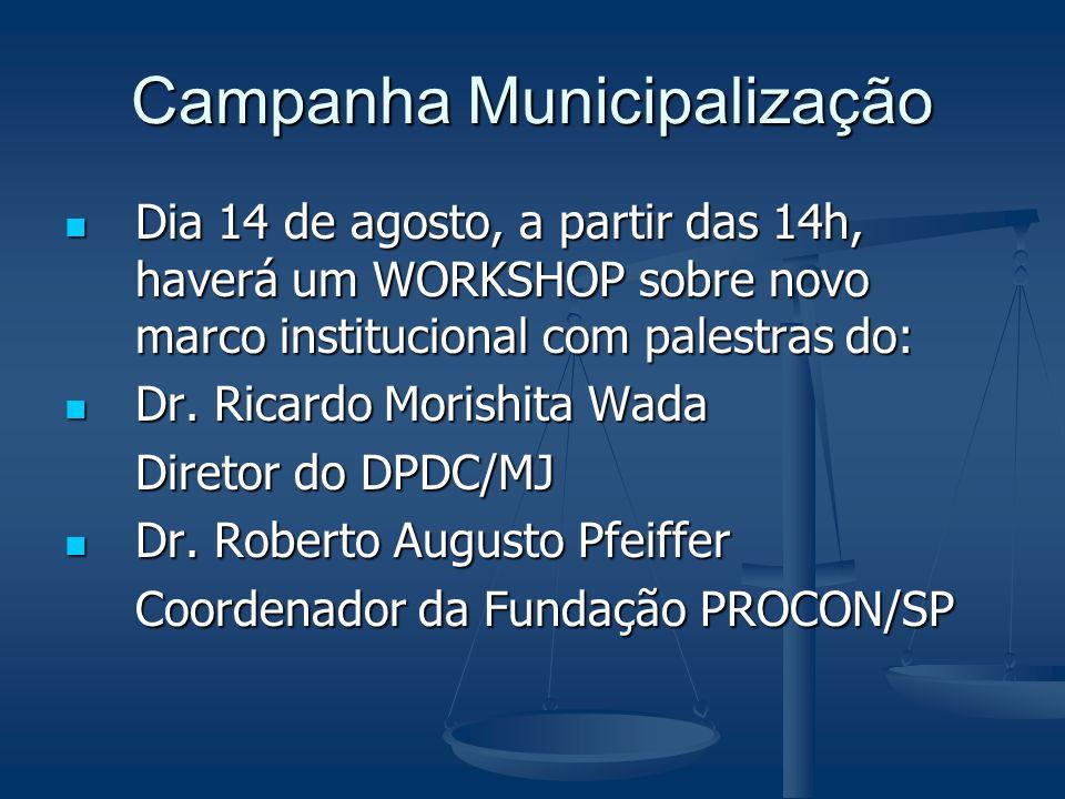 Campanha Municipalização Dia 14 de agosto, a partir das 14h, haverá um WORKSHOP sobre novo marco institucional com palestras do: Dia 14 de agosto, a partir das 14h, haverá um WORKSHOP sobre novo marco institucional com palestras do: Dr.