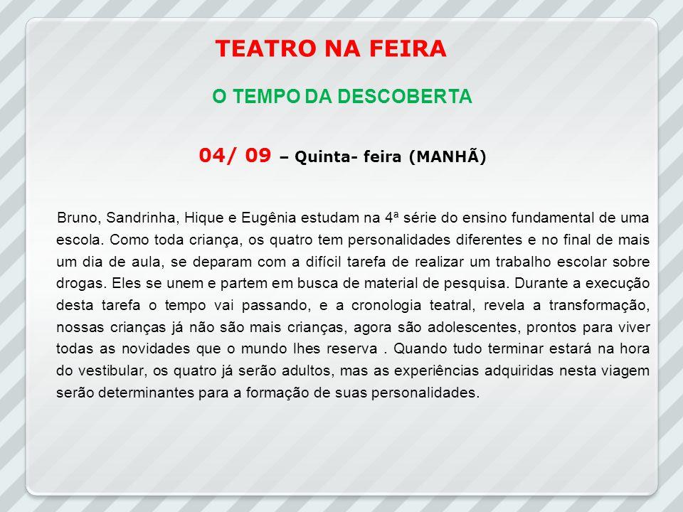 O TEMPO DA DESCOBERTA 04/ 09 – Quinta- feira (MANHÃ) Bruno, Sandrinha, Hique e Eugênia estudam na 4ª série do ensino fundamental de uma escola. Como t