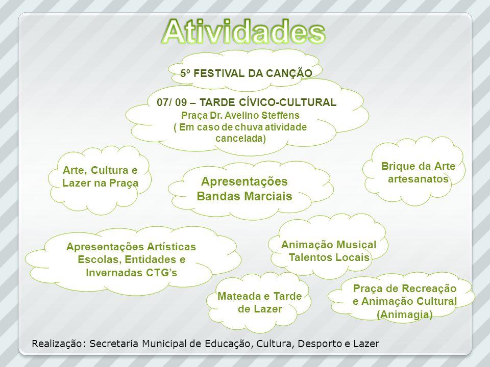 Apresentações Bandas Marciais 5º FESTIVAL DA CANÇÃO 07/ 09 – TARDE CÍVICO-CULTURAL Praça Dr. Avelino Steffens ( Em caso de chuva atividade cancelada)