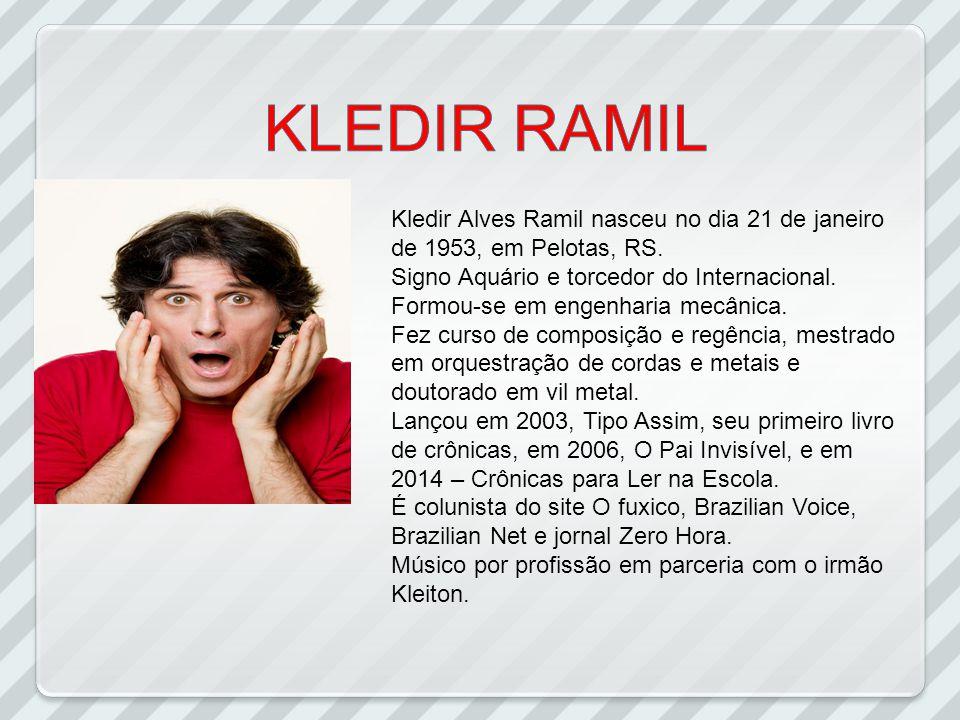Kledir Alves Ramil nasceu no dia 21 de janeiro de 1953, em Pelotas, RS. Signo Aquário e torcedor do Internacional. Formou-se em engenharia mecânica. F
