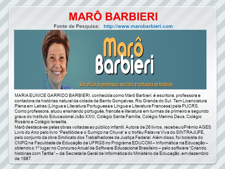 MARÔ BARBIERI Fonte de Pesquisa: http://www.marobarbieri.com MARIA EUNICE GARRIDO BARBIERI, conhecida como Marô Barbieri, é escritora, professora e contadora de histórias natural da cidade de Bento Gonçalves, Rio Grande do Sul.