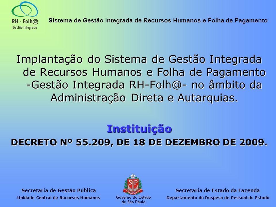 Secretaria de Gestão Pública Unidade Central de Recursos Humanos Secretaria de Estado da Fazenda Departamento de Despesa de Pessoal do Estado Sistema de Gestão Integrada de Recursos Humanos e Folha de Pagamento Governo do Estado de São Paulo Implantação do Sistema de Gestão Integrada de Recursos Humanos e Folha de Pagamento -Gestão Integrada RH-Folh@- no âmbito da Administração Direta e Autarquias.