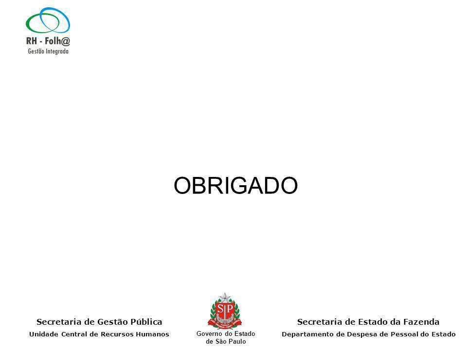 Secretaria de Gestão Pública Unidade Central de Recursos Humanos Secretaria de Estado da Fazenda Departamento de Despesa de Pessoal do Estado Governo do Estado de São Paulo OBRIGADO