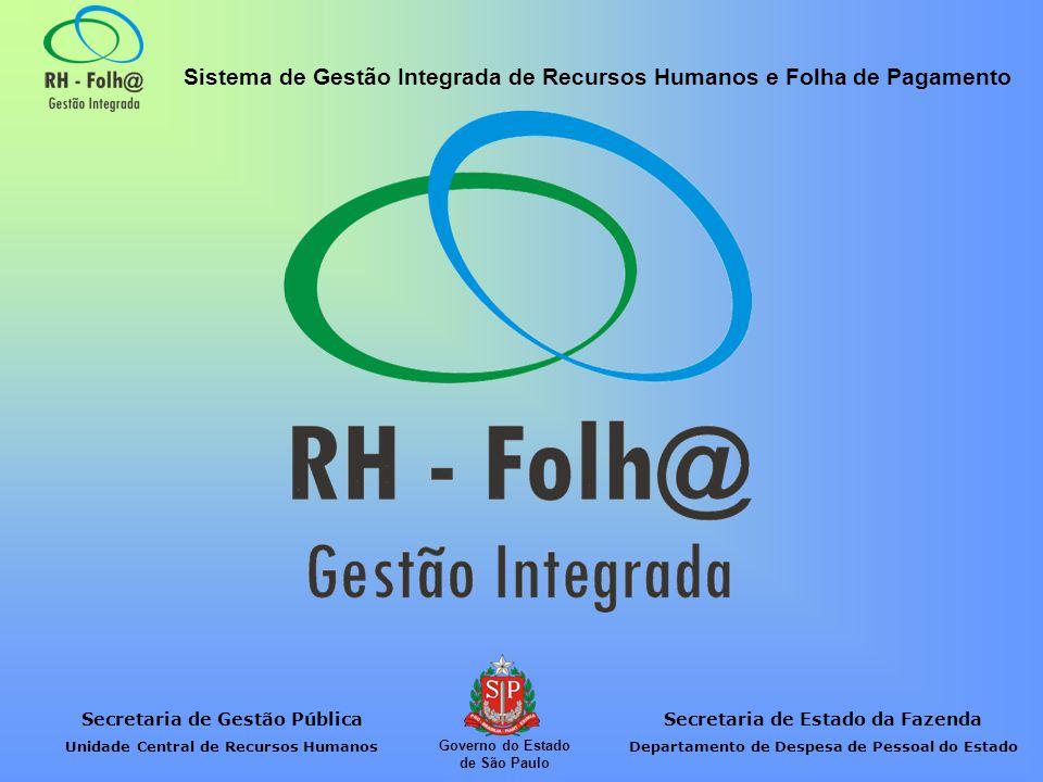 Secretaria de Gestão Pública Unidade Central de Recursos Humanos Secretaria de Estado da Fazenda Departamento de Despesa de Pessoal do Estado Sistema de Gestão Integrada de Recursos Humanos e Folha de Pagamento Governo do Estado de São Paulo