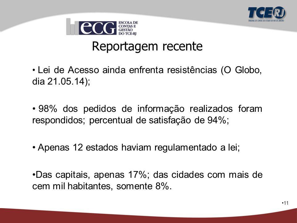 11 Reportagem recente Lei de Acesso ainda enfrenta resistências (O Globo, dia 21.05.14); 98% dos pedidos de informação realizados foram respondidos; p