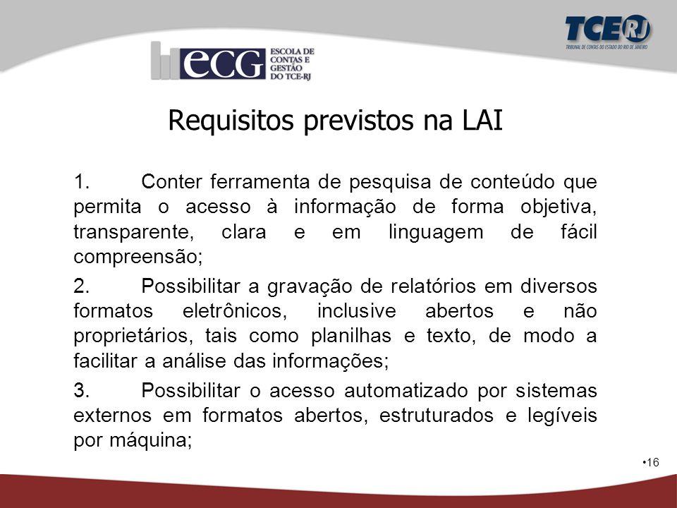 16 Requisitos previstos na LAI 1.Conter ferramenta de pesquisa de conteúdo que permita o acesso à informação de forma objetiva, transparente, clara e
