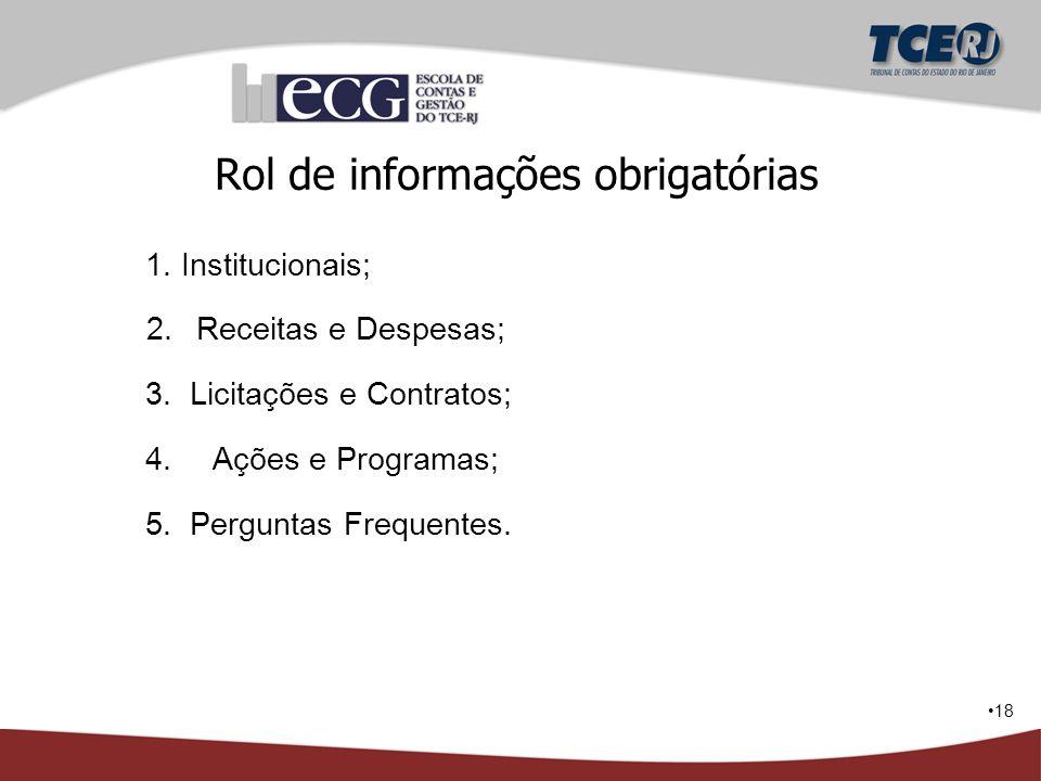 18 Rol de informações obrigatórias 1. Institucionais; 2.Receitas e Despesas; 3. Licitações e Contratos; 4. Ações e Programas; 5. Perguntas Frequentes.