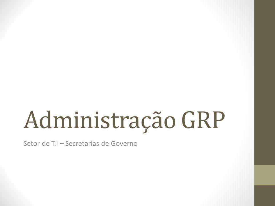 Administração GRP Setor de T.I – Secretarias de Governo