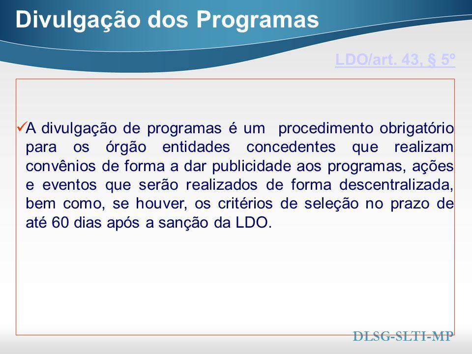 Here comes your footer  Page 15 Divulgação dos Programas LDO/art. 43, § 5º DLSG-SLTI-MP A divulgação de programas é um procedimento obrigatório para
