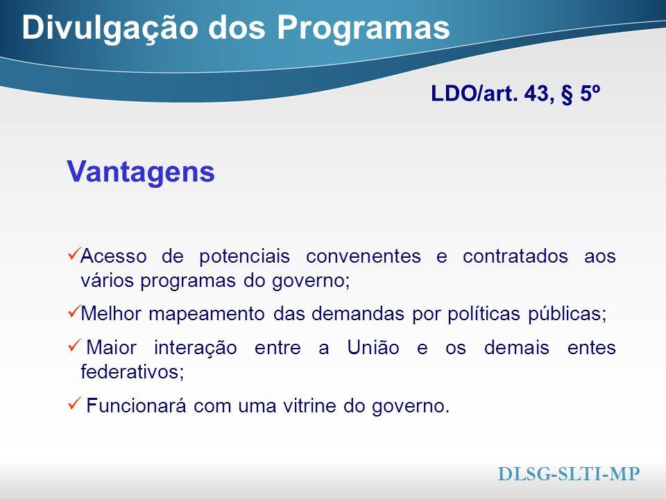 Here comes your footer  Page 16 Divulgação dos Programas LDO/art. 43, § 5º DLSG-SLTI-MP Vantagens Acesso de potenciais convenentes e contratados aos