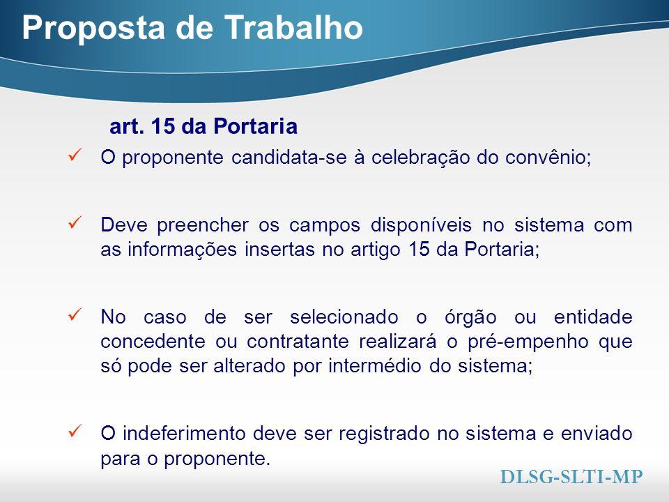 Here comes your footer  Page 19 Proposta de Trabalho art. 15 da Portaria DLSG-SLTI-MP O proponente candidata-se à celebração do convênio; Deve preenc