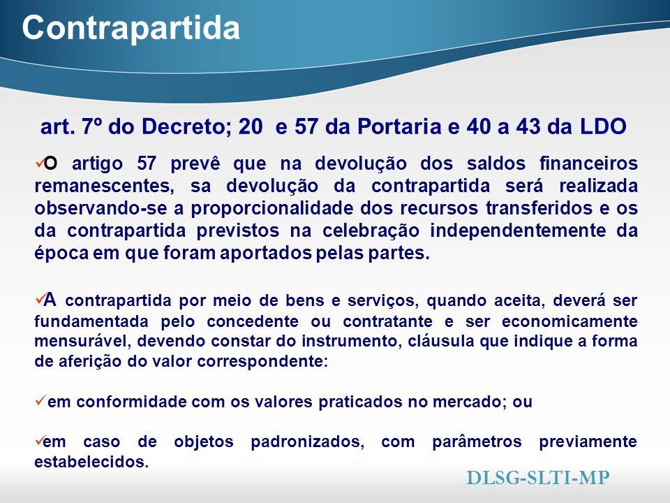 Here comes your footer  Page 24 Contrapartida art. 7º do Decreto; 20 e 57 da Portaria e 40 a 43 da LDO DLSG-SLTI-MP O artigo 57 prevê que na devoluçã