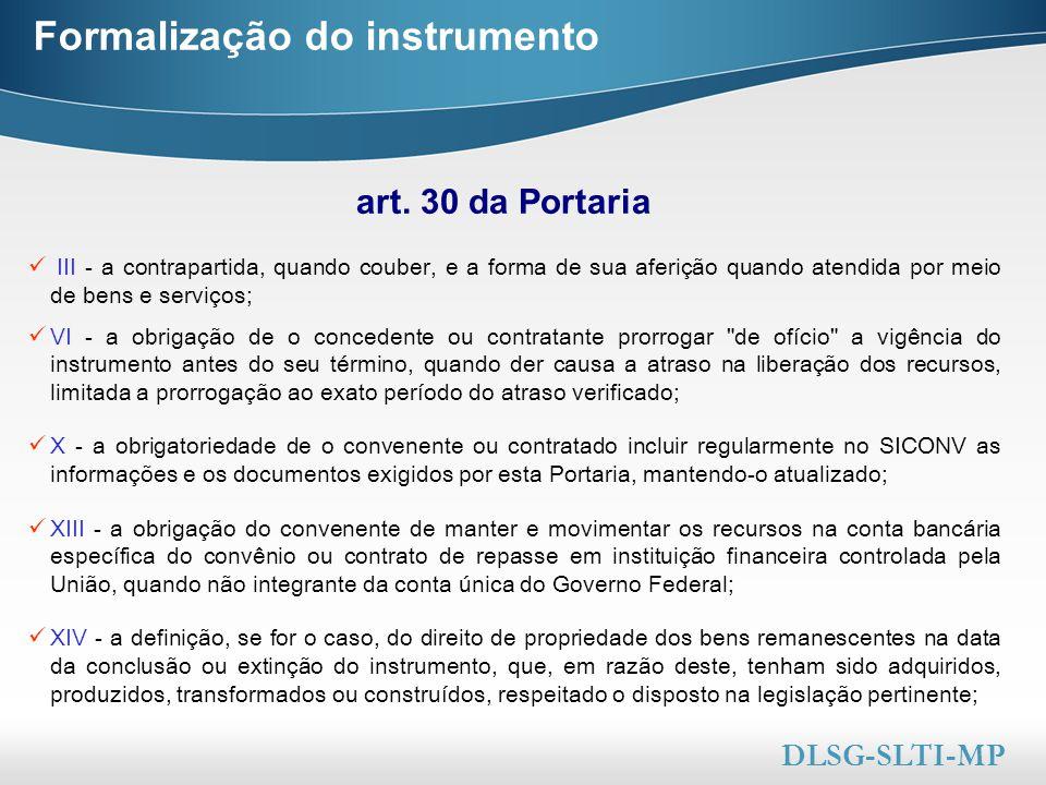 Here comes your footer  Page 27 Formalização do instrumento art. 30 da Portaria DLSG-SLTI-MP III - a contrapartida, quando couber, e a forma de sua a
