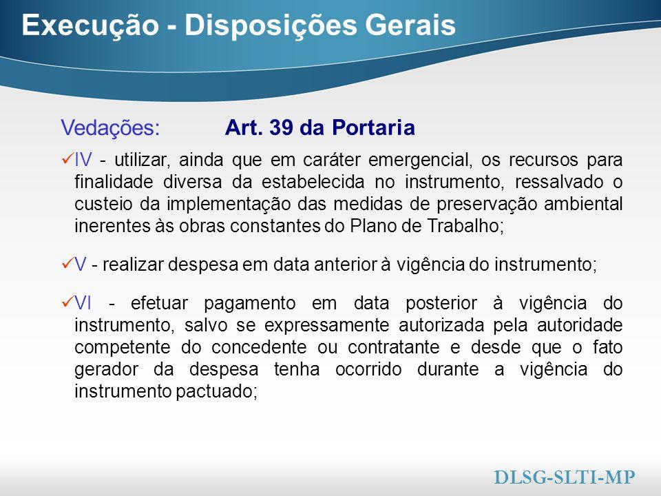 Here comes your footer  Page 34 Execução - Disposições Gerais Art. 39 da Portaria DLSG-SLTI-MP Vedações: IV - utilizar, ainda que em caráter emergenc