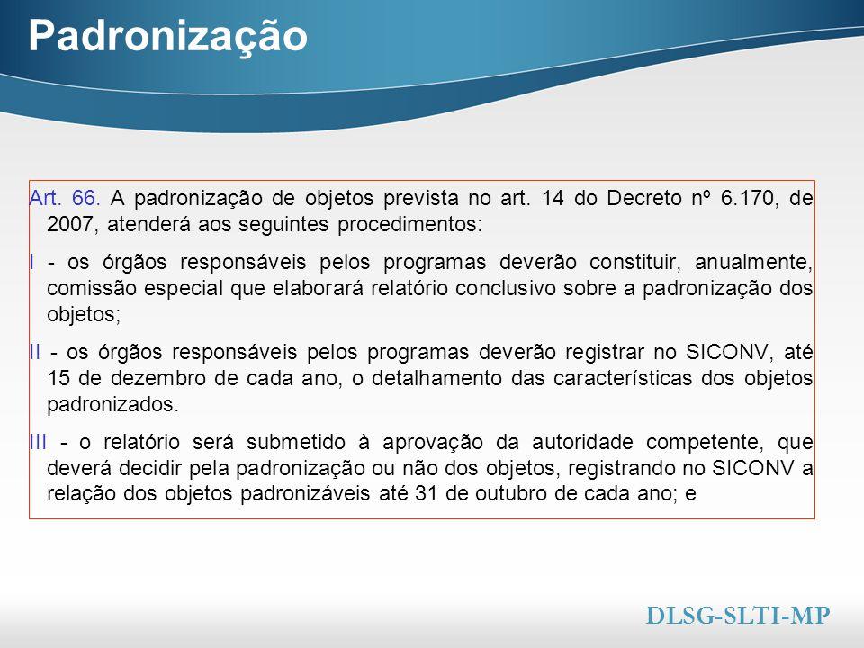 Here comes your footer  Page 4 Padronização Art. 66. A padronização de objetos prevista no art. 14 do Decreto nº 6.170, de 2007, atenderá aos seguint