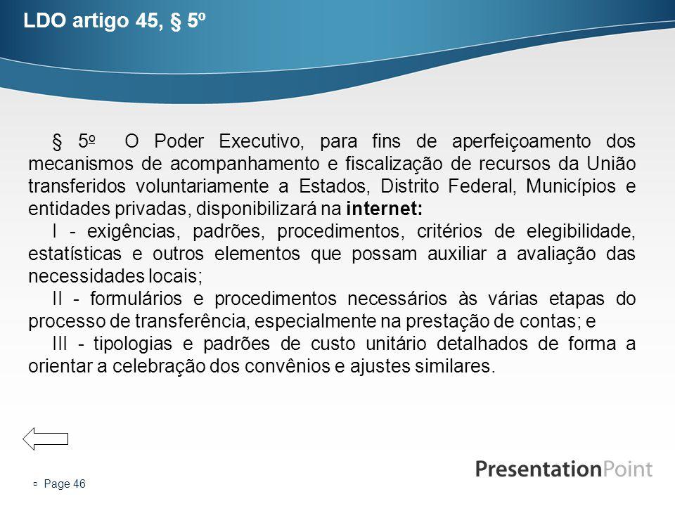  Page 46 LDO artigo 45, § 5º § 5 o O Poder Executivo, para fins de aperfeiçoamento dos mecanismos de acompanhamento e fiscalização de recursos da Uni