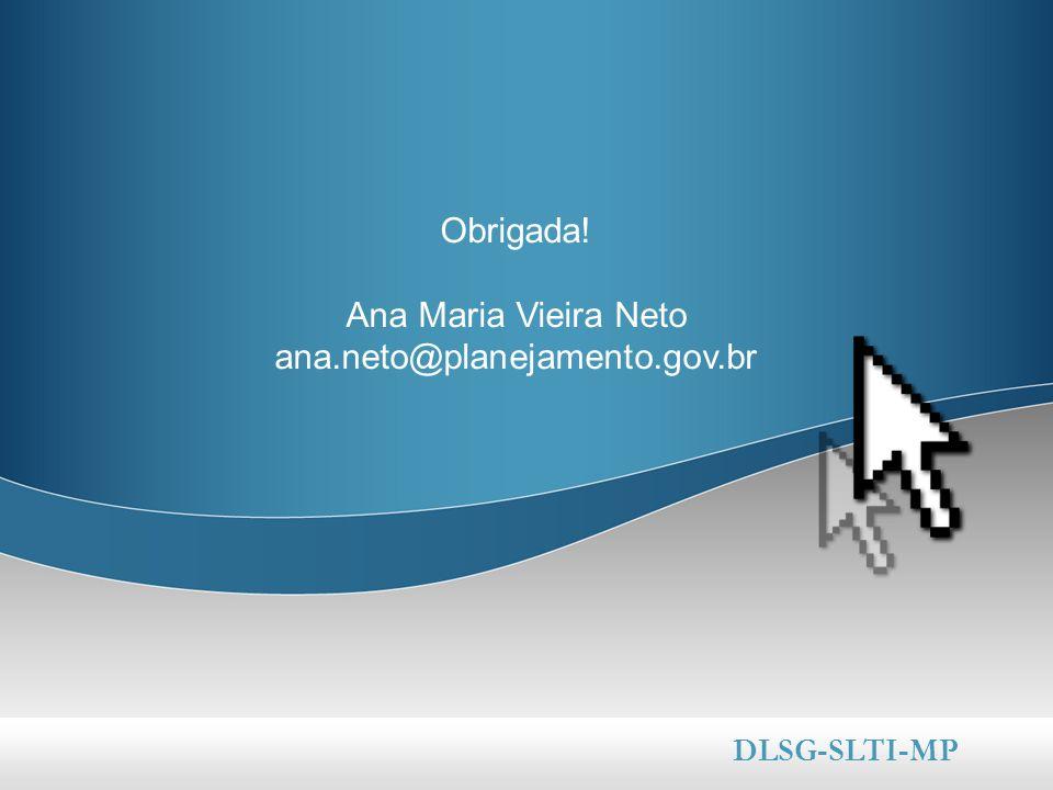 DLSG-SLTI-MP Obrigada! Ana Maria Vieira Neto ana.neto@planejamento.gov.br