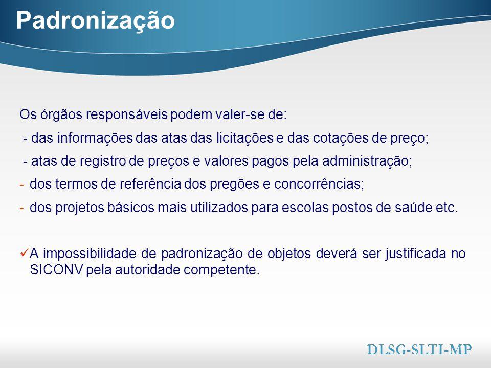 Here comes your footer  Page 5 Padronização DLSG-SLTI-MP Os órgãos responsáveis podem valer-se de: - das informações das atas das licitações e das co