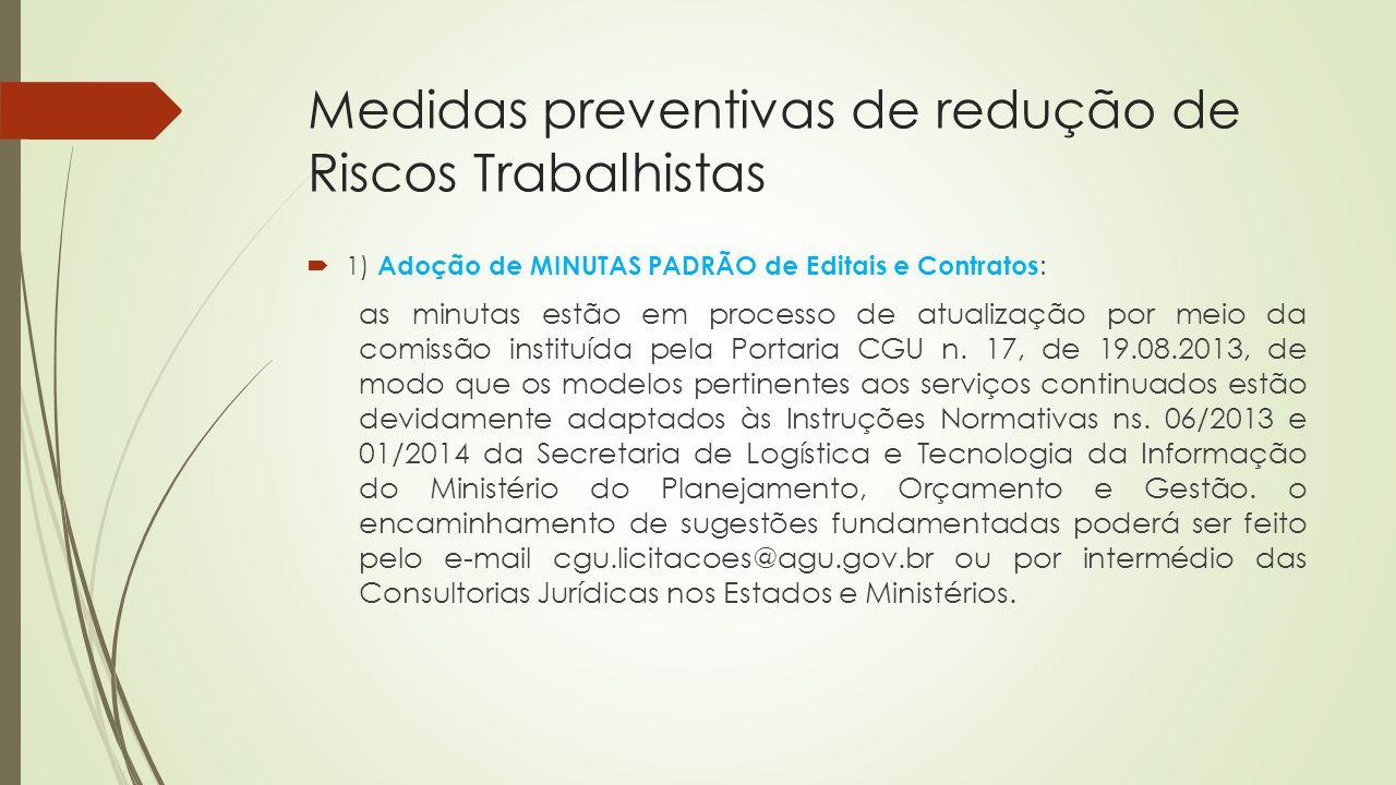 Medidas preventivas de redução de Riscos Trabalhistas  1) Adoção de MINUTAS PADRÃO de Editais e Contratos : as minutas estão em processo de atualizaç