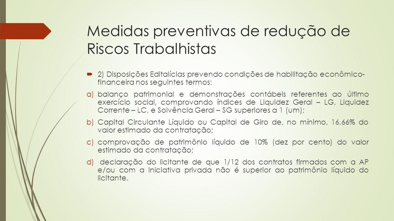 Medidas preventivas de redução de Riscos Trabalhistas  2) Disposições Editalícias prevendo condições de habilitação econômico- financeira nos seguint
