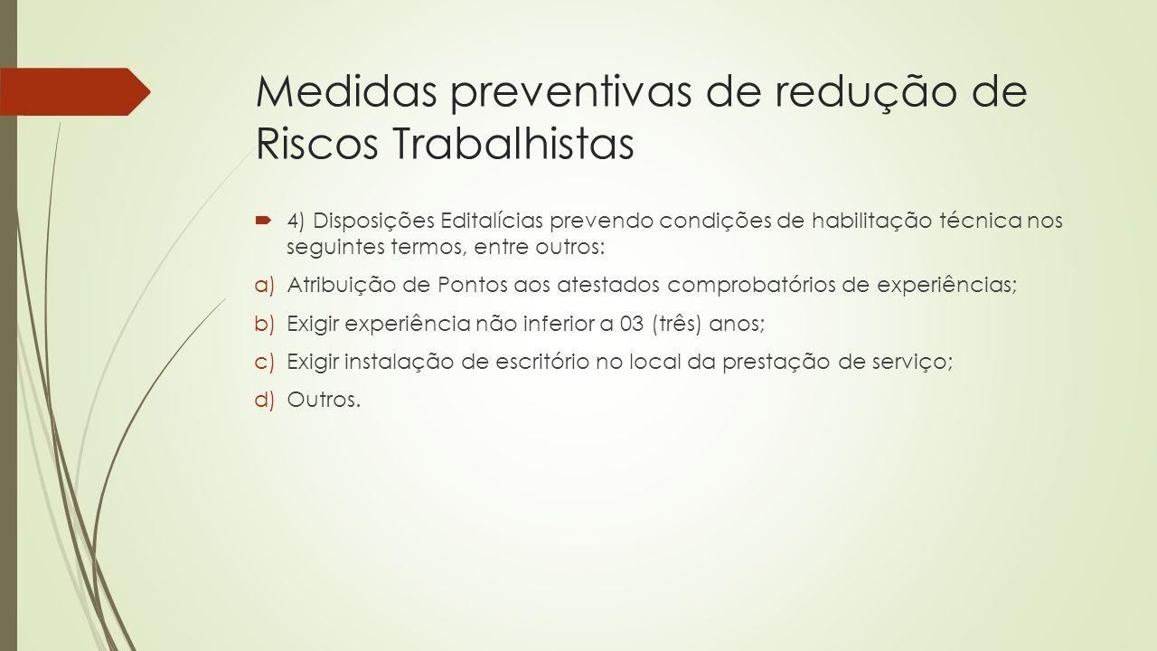 Medidas preventivas de redução de Riscos Trabalhistas  4) Disposições Editalícias prevendo condições de habilitação técnica nos seguintes termos, ent